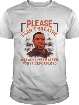 Please I Cant Breathe Black Lives Matter Justice For Floyd shirt