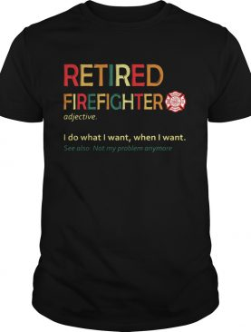 Retired accountant I do what I want when I want see also not my problem anymore shirt