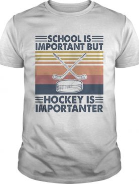 School is important but hockey is importanter vintage retro shirt