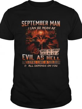 September man I can be mean Af sweet as candy cold as ice and evil as hell shirt