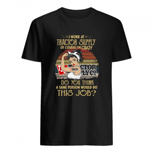 Strong Woman I Work At Tractor Supply Do You Think A Sane Person Would Do This Job Vintage  Classic Men's T-shirt