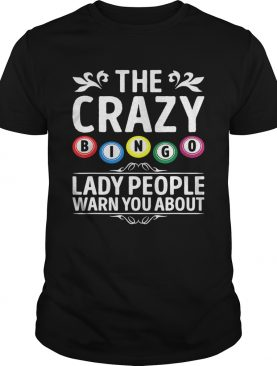 The crazy bingo lady people warn you about shirt