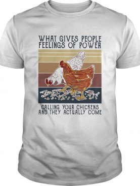 What gives people feelings of power calling your chickens and they actually come vintage retro shir