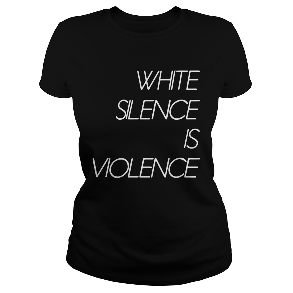 White Silence Is Violence  Classic Ladies
