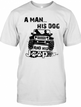 A Man His Dog And His Jeep T-Shirt