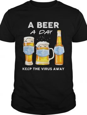 A beer a day keep the virus away mask shirt