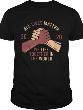 All Lives Matter 2020 Nobody Perfect We Life Together In The World shirt