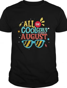All the cool girls are born in august shirt