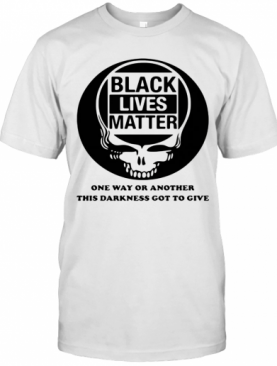 Black Lives Matter One Way Or Another This Darkness Got To Give Skullcap T-Shirt