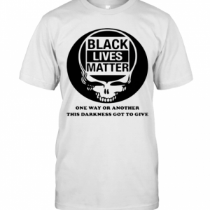 Black Lives Matter One Way Or Another This Darkness Got To Give Skullcap T-Shirt Classic Men's T-shirt