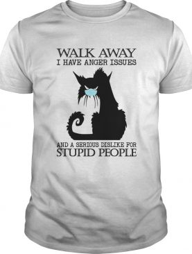 Black cat mask walk away i have anger issues and a serious dislike for stupid people shirt