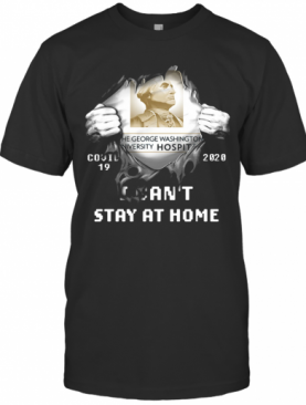 Blood Insides The George Washington University Hospital Covid 19 2020 I Can'T Stay At Home T-Shirt