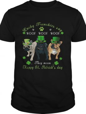 Bulldogs lucky frenchies say woof the mean happy st Patricks day shirt