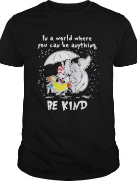 Dr seuss and elephant in a world where you can be anything be kind rain shirt