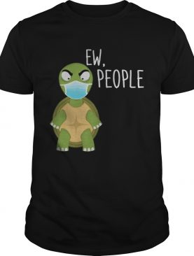 Ew people Turtle face mask shirt