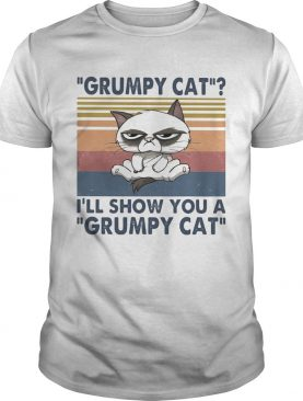 Grumpy cat Ill show you a grumpy cat vintage retro shirt