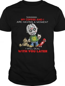 Halloween michael myers shhh my coffee and i are having a moment i will deal with you later shirt