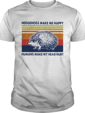 Hedgehogs Make Me Happy Humans Make My Head Hurt Vintage shirt