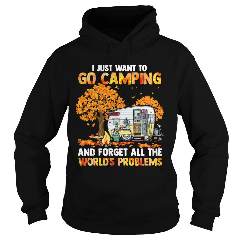 I Just Want To Go Camping And Forget All The Worlds Problems  Hoodie