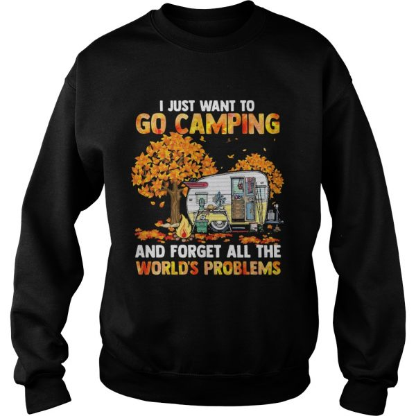 I Just Want To Go Camping And Forget All The Worlds Problems  Sweatshirt