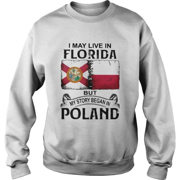 I MAY LIVE IN FLORIDA BUT MY STORY BEGAN IN POLAND  Sweatshirt