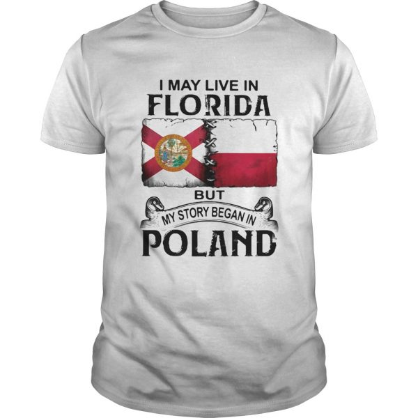 I MAY LIVE IN FLORIDA BUT MY STORY BEGAN IN POLAND  Unisex