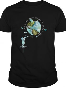 I bellieve I could change the world so I became a teacher girl Butterfly book apple Earth shirt