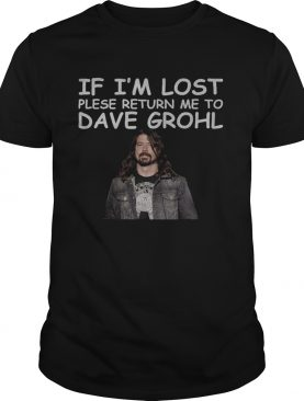 If im lost please return me to dave grohl shirt