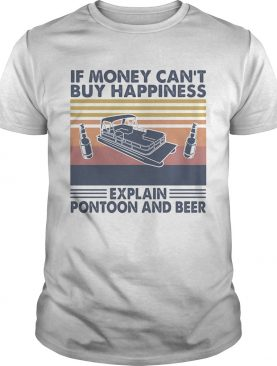 If money cant buy happiness explain pontoon and beer vintage retro shirt