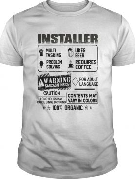 Installer warning sarcasm inside caution contents may vary in color 100 percent organic shirt
