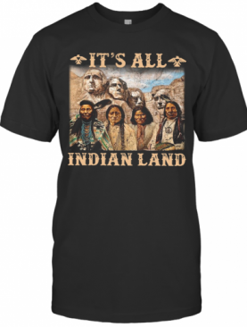It Is All Indian Land T-Shirt