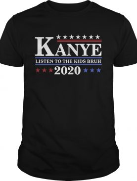 Kanye Listen To The Kids Bruh 2020 shirt