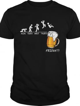 Mons tues wed thurs friday beer shirt