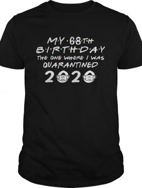 My 68th birthday the one where i was quarantined 2020 mask shirt