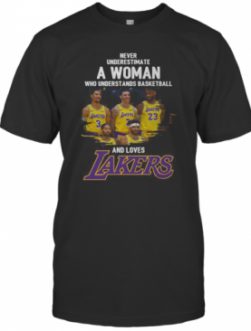 Never Underestimate A Woman Who Understands Basketball And Loves Los Angeles Lakers T-Shirt