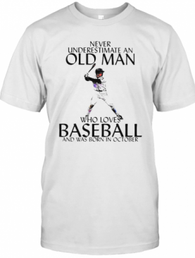 Never Underestimate An Old Man Who Loves Baseball And Was Born In October T-Shirt