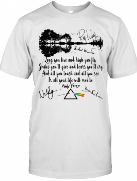 Pink Floyd Long You Live And High You Fly Smiles You'Ll Give And Tears You'Ll Cry Signatures T-Shirt