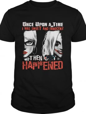 Quinn once upon a time I was sweet and innocent then shit happened shirt