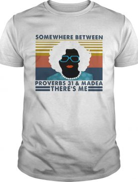 Some Where Between Proverbs 31 And Madea Theres Me Mrs Vintage Retro shirt