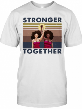 Stronger Together Girl Vintage Retro T-Shirt