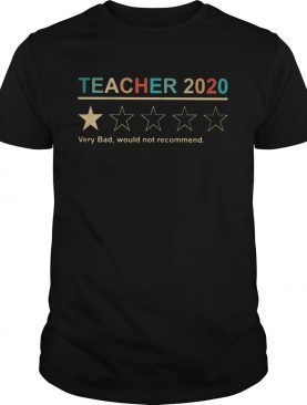Teacher 2020 very bad would not recommend shirt