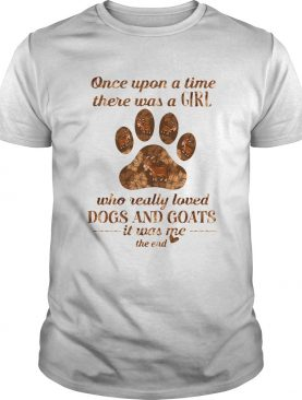 The Once Upon A Time There Was A Girl Who Really Loved Dogs And Goats It Was Me The End Shirt