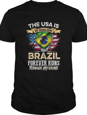The USA Is My Home Now But Brazil Forever Runs Through My Evins shirt