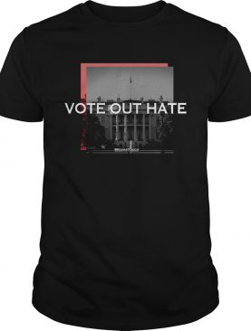 Vote Out Hate Meidastouch shirt