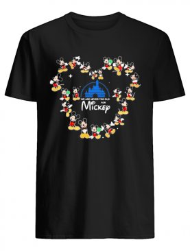 We are never too old for mickey heart shirt