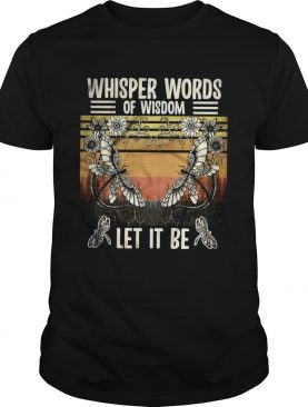 Whisper Words Of Wisdom Let It Be Butterfly Flower Vintage Retro shirt