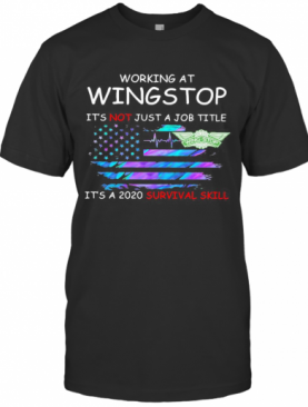 Working At Wingstop It'S Not Just A Job Title It'S A 2020 Survival Skill American Flag Independence Day T-Shirt