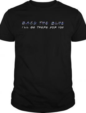 1597721239Back The Blue I'll Be There For You shirt