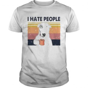 1597721492Bull Terrier Dog I Hate People Vintage  Unisex