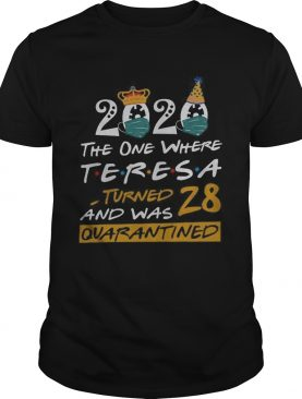 2020 the one where teresa tired and was 28 quarantined birthday mask shirt